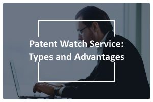 Patent Watch Service Types and Advantages
