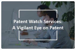 Patent Watch Services A Vigilant Eye on Patent